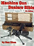 Machine Gun Dealers Bible, E. Daniel Shea, 0970195451
