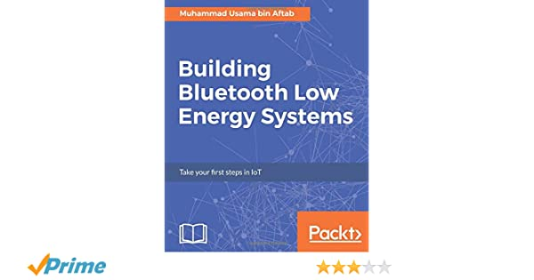 Building Bluetooth Low Energy Systems: Muhammad Usama bin Aftab
