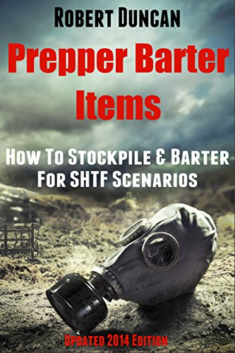 Prepper Barter Items: How To Stockpile & Barter For SHTF Scenarios by [Duncan, Robert]
