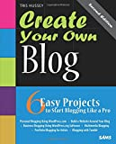 Create Your Own Blog: 6 Easy Projects to Start Blogging Like a Pro (2nd Edition) (Create Your Own (SAMS))