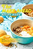 crock pot oat - The Make Ahead Recipe Book: Save Time, Money, and Energy with these Easy and Delicious Make-Ahead Meals