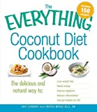 The Everything Coconut Diet Cookbook: The delicious and natural way to, lose weight fast, boost energy, improve digestion, reduce inflammation and get ... (Everything (Cooking)) (Everything Series)