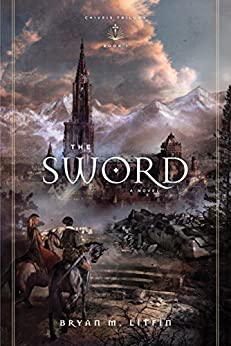 The Sword: A Novel (Chiveis Trilogy Book 1) by [Litfin, Bryan M.]