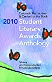 2010 Student Literary Awards Anthology, Colorado Humanities & Center for the Book, 1432758403