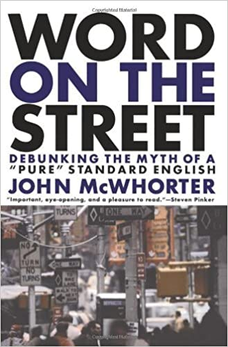 By John Mcwhorter - Word On The Street: Debunking The Myth Of A Pure Standard English (12/26/00)