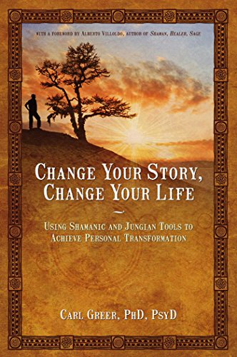Shamanic Tool - Change Your Story, Change Your Life: Using Shamanic and Jungian Tools to Achieve Personal Transformation
