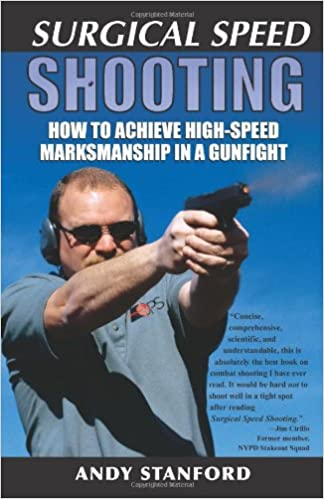 Book Surgical Speed Shooting: How to Achieve High-Speed Marksmanship in a Gunfight
