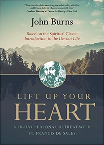 Lift Up Your Heart A 10 Day Personal Retreat With St Francis De