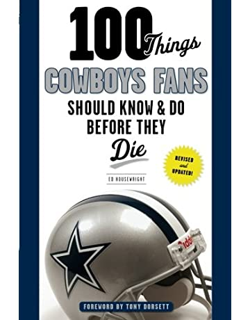100 Things Cowboys Fans Should Know & Do Before They Die (100 Things.