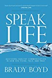 Speak Life: Restoring Healthy Communication in How You Think, Talk, and Pray