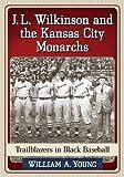 J.L. Wilkinson and the Kansas City Monarchs: Trailblazers in Black Baseball
