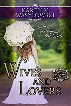 Wives and Lovers: Darcy & Fitzwilliam: The Pride and Prejudice Family Saga by [Wasylowski, Karen V.]