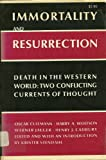 img - for Immortality and Resurrection: Death in the Western World; Two Conflicting Currents of Thought book / textbook / text book