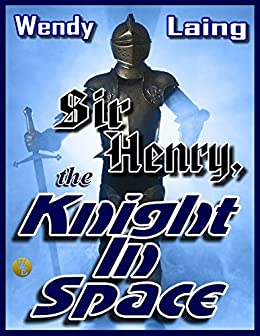 Sir Henry, the Knight In Space by [Laing, Wendy]