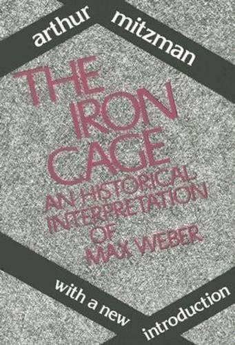 The Iron Cage: An Historical Interpretation of Max Weber