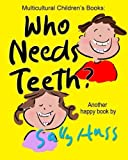 Multicultural Children's Books: WHO NEEDS TEETH?: (Adorable Rhyming Bedtime Story/Picture Book About Caring for Your Teeth, for Beginner Readers, Ages 2-8) by Sally Huss (2015-10-25)