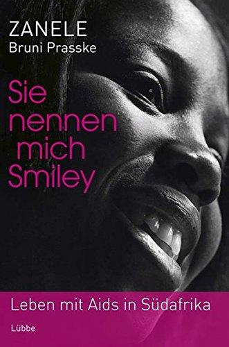 Sie nennen mich Smiley: Leben mit Aids in Südafrika (Ehrenwirth Sachbuch)