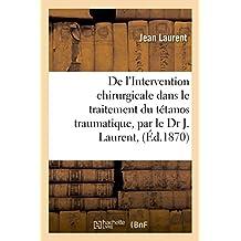de l'Intervention Chirurgicale Dans Le Traitement Du Tétanos Traumatique, Par Le Dr J. Laurent,
