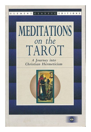 Meditations on the Tarot: A Journey into Christian Hermeticism (Element Classic Editions)