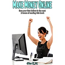 Make Money Online: Earn Your First Dollars In The Next 2 Hours Of Reading This Book
