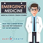 Emergency Medicine: Medical School Crash Course | AudioLearn Medical Content Team