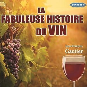 La fabuleuse histoire du vin | Livre audio