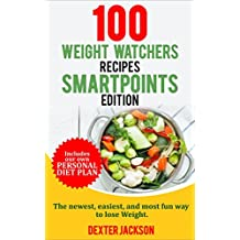 Weight Watchers Smart Points Cookbook: 100 Weight Watchers Recipes - SmartPoints Edition: The Newest, Easiest, and Most Fun Way to Lose Weight. (Includes Slow Cooker and Instant Pot Recipes)