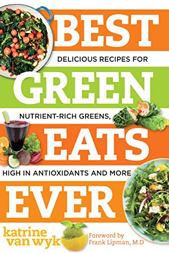 - Best Green Eats Ever: Delicious Recipes for Nutrient-Rich Leafy Greens, High in Antioxidants and More (Best Ever)