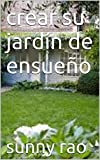 crear su jardín de ensueño (Spanish Edition)