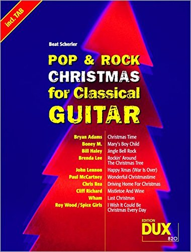 Pop & Rock Christmas For Classical Guitar: 10 Christmas Songs in jeweils 3 Versionen: Noten, TAB und Texte mit Harmonien