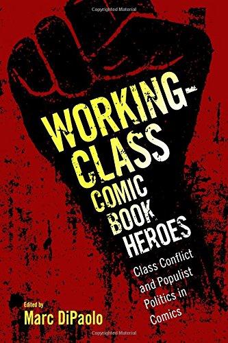 Read Online Working-Class Comic Book Heroes: Class Conflict and Populist Politics in Comics ebook
