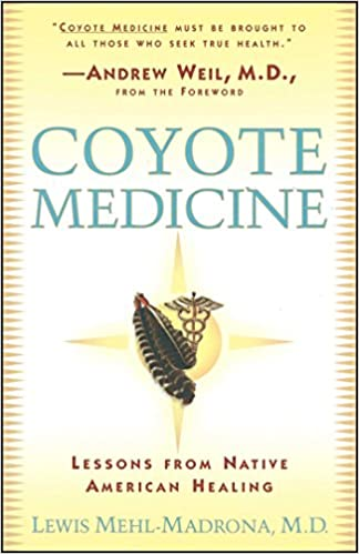 Coyote Medicine Lessons From Native American Healing Kindle Edition By Mehl Madrona Lewis Simon William L Politics Social Sciences Kindle Ebooks Amazon Com