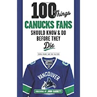 100 Things Canucks Fans Should Know & Do Before They Die