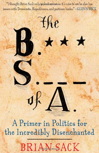 Read Online The B.S. of A.: A Primer in Politics for the Incredibly Disenchanted pdf