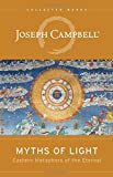 Myths of Light: Eastern Metaphors of the Eternal (The Collected Works of Joseph Campbell)