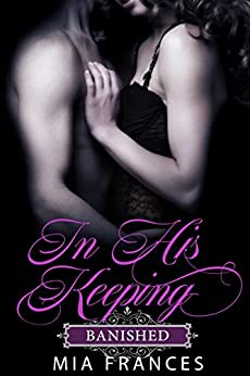 IN HIS KEEPING: BANISHED by [Frances, Mia]