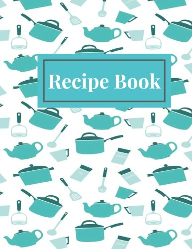 Recipe Book: Blue Blank Recipe Book |Journal, Notebook, Recipe Keeper, Cookbook, Organizer | To Write In & Store Your Family Recipes | 8.5x 11 Large | 100 pages (Cooking Gifts) (Volume 8)
