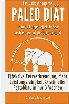 Book Fettverbrennung mit Paleo Diät: In nur 21 Tagen effektiv Fett verbrennen mit der Steinzeiternährung: Effektiv Fett Verbrennen, Mehr Leistungsfähigkeit & Schneller Fettabbau in nur 3 Wochen