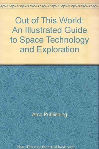 Out of This World: An Illustrated Guide to Space Technology and Exploration