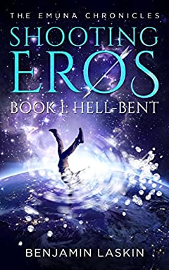 Shooting Eros - The Emuna Chronicles: Book 1: Hell-bent (Shooting Eros Series)
