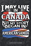 I May Live In Canada But My Story Began In American Samoa: American Samoan Planner Calender Journal Notebook Gift Plus Much More Gift For American ... there Heritage And Roots From American Samoa