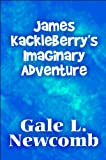 James Kackleberry's Imaginary Adventure, Gale L. Newcomb, 1615466282