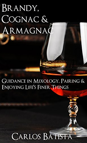 Brandy, Cognac & Armagnac: Guidance in Mixology, Pairing & Enjoying Life's Finer Things