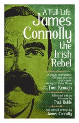 A Full Life: James Connolly the Irish Rebel (PM Pamphlet)