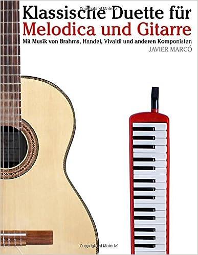 Book Klassische Duette für Melodica und Gitarre: Melodica für Anfänger. Mit Musik von Brahms, Handel, Vivaldi und anderen Komponisten