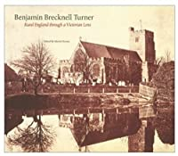 Benjamin Brecknell Turner: Rural England Through a Victorian Lens (Victoria and Albert Museum Studies)