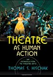 Theatre as Human Action: An Introduction to Theatre Arts, Thomas S. Hischak, 0810856867