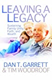 Leaving a Legacy, Dan T. Garrett and Tim Woodroof, 0891124926