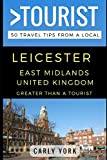 Greater Than a Tourist – Leicester East Midlands United Kingdom: 50 Travel Tips from a Local