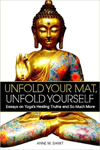 unfold your mat unfold yourself essays on yoga s healing truths  unfold your mat unfold yourself essays on yoga s healing truths and so much more anne m samit 9780692289501 com books